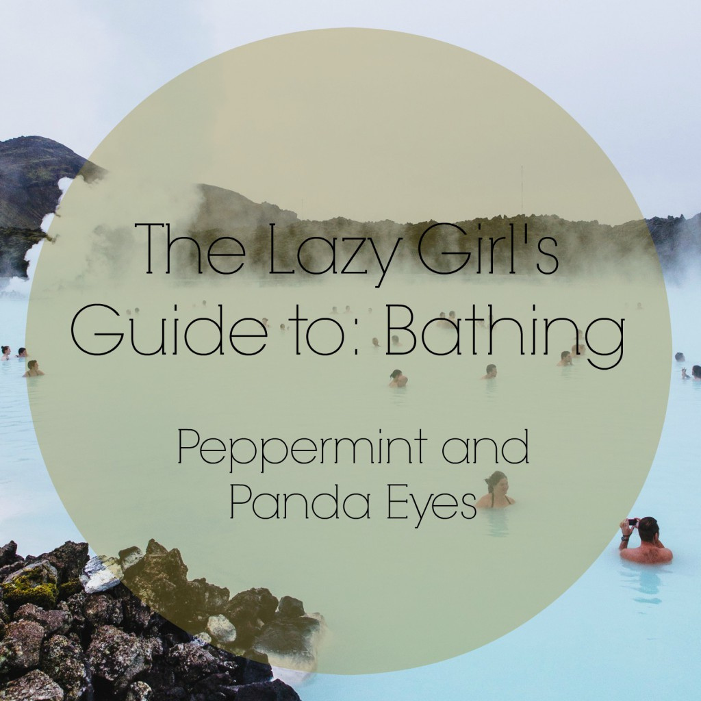 The Lazy Girl's Guide to: Bathing